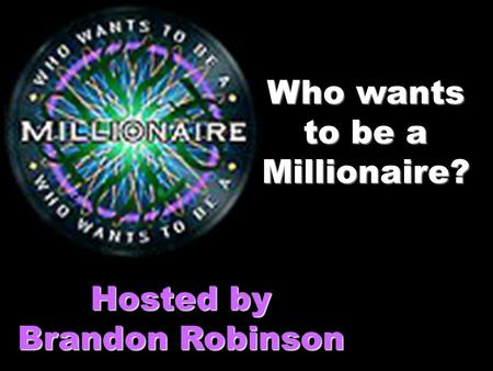 Who wants to be a Millionaire? Hosted by Brandon Robinson.