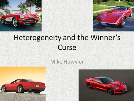 Heterogeneity and the Winner's Curse Mike Huwyler.