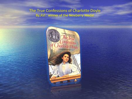 The True Confessions of Charlotte Doyle By AVI : winner of the Newberry Medal The True Confessions of Charlotte Doyle By AVI : winner of the Newberry.