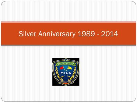 Silver Anniversary 1989 - 2014. EVENTSPONSORCONTACT Henry Spring CupMeditec MedicalAlan & Michael Sullivan Captains PrizeCarton HouseAine Mangan Presidents.