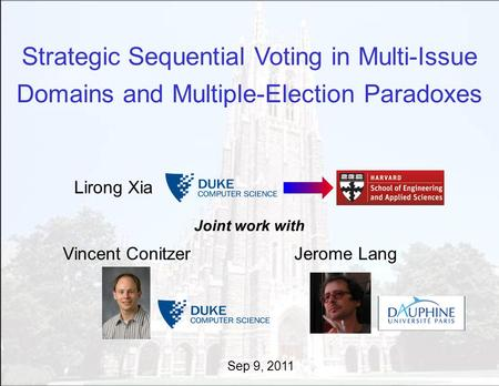 Strategic Sequential Voting in Multi-Issue Domains and Multiple-Election Paradoxes Lirong Xia Joint work with Vincent ConitzerJerome Lang Sep 9, 2011.