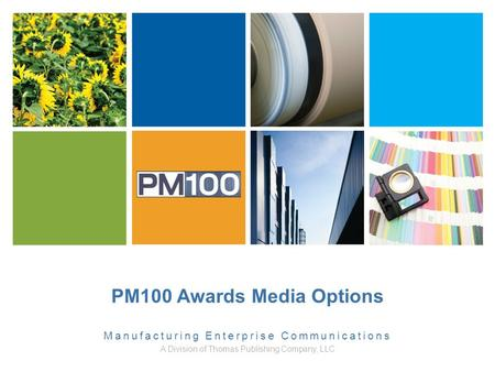 PM100 Awards Media Options Manufacturing Enterprise Communications A Division of Thomas Publishing Company, LLC.