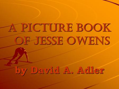 A picture Book of jesse Owens by David A. Adler. Do Now.