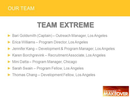 OUR TEAM TEAM EXTREME ►Bari Goldsmith (Captain) – Outreach Manager, Los Angeles ►Erica Williams – Program Director, Los Angeles ►Jennifer Kang – Development.