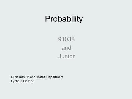 Probability 91038 and Junior Ruth Kaniuk and Maths Department Lynfield College.