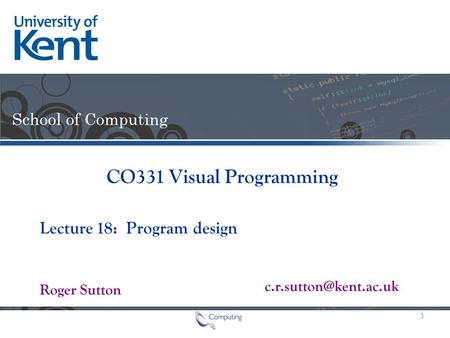 Lecture Roger Sutton CO331 Visual Programming 18: Program design 1.