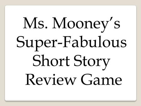 Ms. Mooney's Super-Fabulous Short Story Review Game.