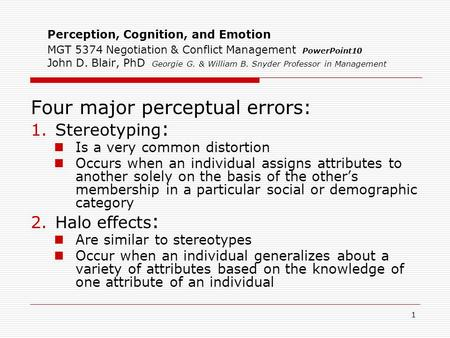 1 Perception, Cognition, and Emotion MGT 5374 Negotiation & Conflict Management PowerPoint10 John D. Blair, PhD Georgie G. & William B. Snyder Professor.