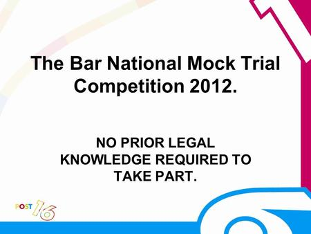 The Bar National Mock Trial Competition 2012. NO PRIOR LEGAL KNOWLEDGE REQUIRED TO TAKE PART.