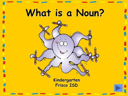 What is a Noun? Kindergarten Frisco ISD A noun can be a person.
