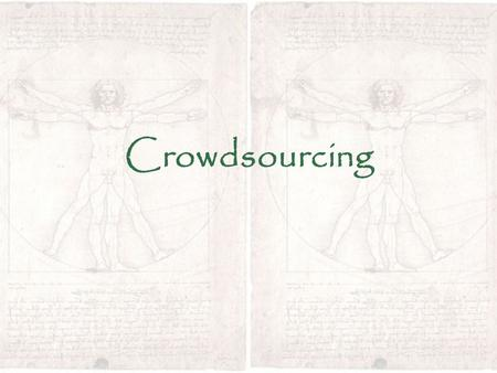 Crowdsourcing. What is crowdsourcing? subdivision of work into a number of separate bits (modules); offering these bits to a virtual group of individuals,