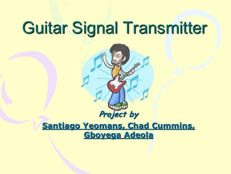 Project by Santiago Yeomans, Chad Cummins, Gboyega Adeola Guitar Signal Transmitter.