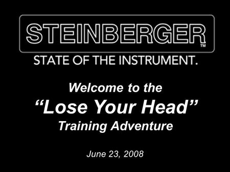 "Welcome to the ""Lose Your Head"" Training Adventure June 23, 2008."