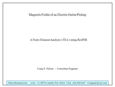 Nelson Research, Inc. 2142 – N. 88 th St. Seattle, WA. 98103 USA 206-498-9447 aol.com Magnetic Fields of an Electric Guitar Pickup Craig E.