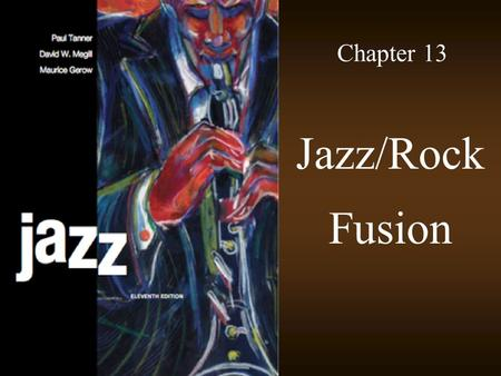 Chapter 13 Jazz/Rock Fusion. © 2009 McGraw-Hill All Rights Reserved 2 Early Jazz Rock The term fusion became associated with the jazz/rock crossover in.