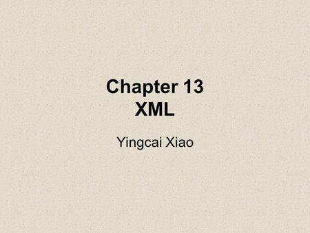 Chapter 13 XML Yingcai Xiao. What is XML? What is it for? Examples How to write? How to validate? How to read? How to display? How to format? How to translate?