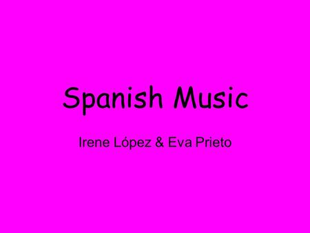 Spanish Music Irene López & Eva Prieto. Introduction In Spain the music is very important because it is a part of our culture and folklore. The types.
