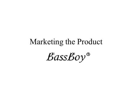 Marketing the Product. BassBoy® Product Revolutionary to Market Able to play the A and E strings and separate them so each can be heard Adds a full bass.