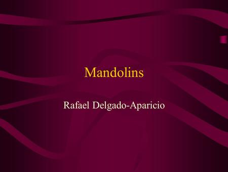 Mandolins Rafael Delgado-Aparicio. What is a Mandolin? The Mandolin, also spelled MANDOLINE, is a small stringed musical instrument related to the lute.