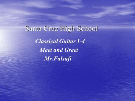 Santa Cruz High School Classical Guitar 1-4 Meet and Greet Mr.Falsafi.