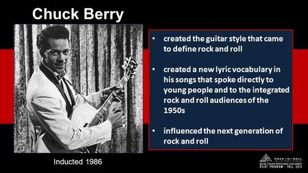 Created the guitar style that came to define rock and roll created a new lyric vocabulary in his songs that spoke directly to young people and to the integrated.