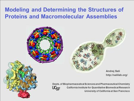 05/27/2006 Modeling and Determining the Structures of Proteins and Macromolecular Assemblies Depts. of Biopharmaceutical Sciences and Pharmaceutical Chemistry.