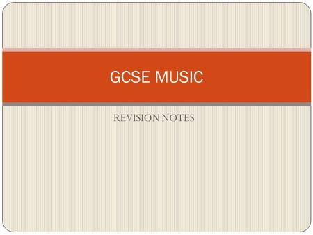 GCSE MUSIC REVISION NOTES.