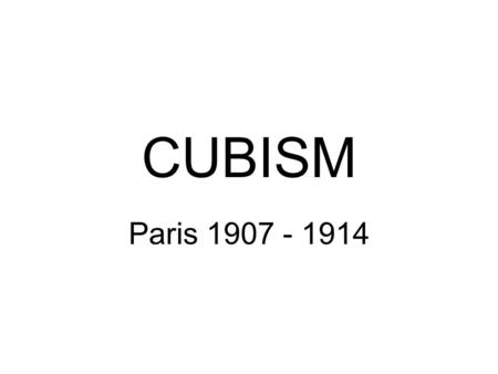 CUBISM Paris 1907 - 1914. Cubism is a style of painting in which artists try to show all sides of three dimensional objects on a flat canvas. The Cubist.