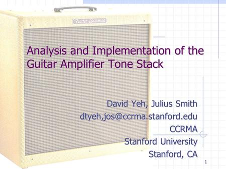1 Analysis and Implementation of the Guitar Amplifier Tone Stack David Yeh, Julius Smith Stanford University Stanford,