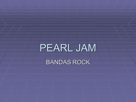 PEARL JAM BANDAS ROCK. How to make Pearl Jam  The choice, ripe ingredients for great-grandma Pearl's famous Jam are gently selected just after ripening.