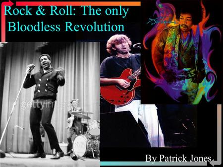 Rock & Roll: The only Bloodless Revolution By Patrick Jones.
