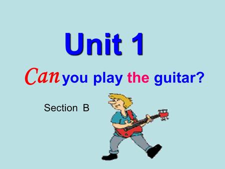 Unit 1 Can you play the guitar? Section B guitar 吉他 guitar 吉他 violin 手提琴 Let's learn.