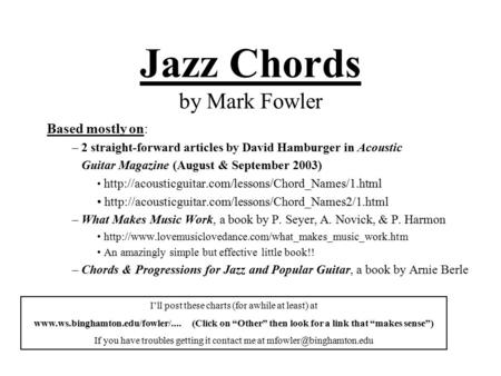 Jazz Chords by Mark Fowler Based mostly on: – 2 straight-forward articles by David Hamburger in Acoustic Guitar Magazine (August & September 2003)