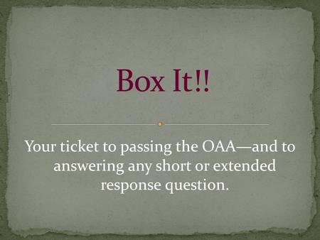 Your ticket to passing the OAA—and to answering any short or extended response question.