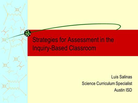 Strategies for Assessment in the Inquiry-Based Classroom Luis Salinas Science Curriculum Specialist Austin ISD.