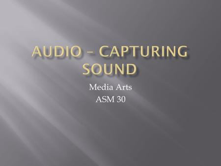 Media Arts ASM 30.  Shot Gun – used for broadcasting  Condensor – very versatile, often used as a room mic and acoustic instrument mic  Dynamic –