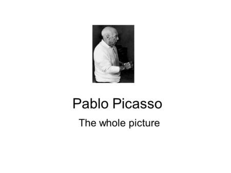 Pablo Picasso The whole picture. Biography Picasso was born in October 25, 1881 in the town of Malaga, Spain. His father was a professor of drawing. It.