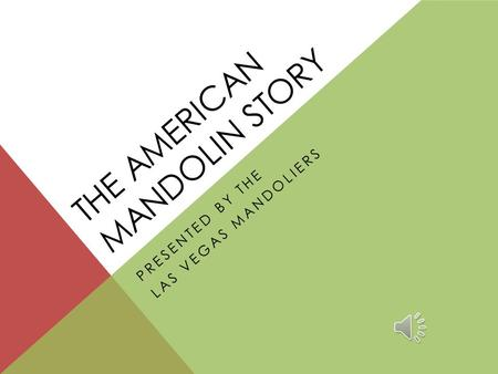 THE AMERICAN MANDOLIN STORY PRESENTED BY THE LAS VEGAS MANDOLIERS.