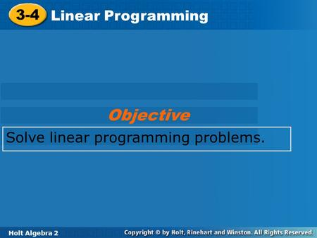 Objective 3-4 Linear Programming Solve linear programming problems.