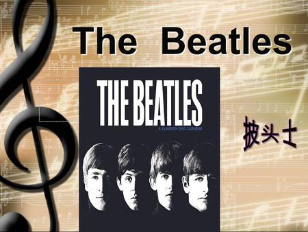 The Beatles The Beatles. 披头士 The Beatles A Brief Introduction A Brief Introduction  1 A Brief Introduction A Brief Introduction Enjoy the beautiful song--Yesterday.