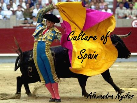 Culture of Spain Alexandra Nyilas. SPAIN spectacular and diverse country.