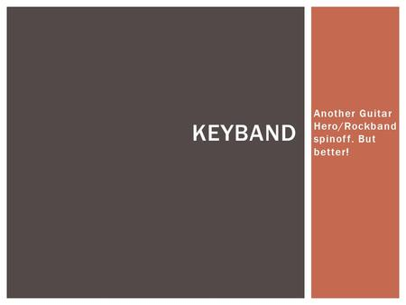 Another Guitar Hero/Rockband spinoff. But better! KEYBAND.