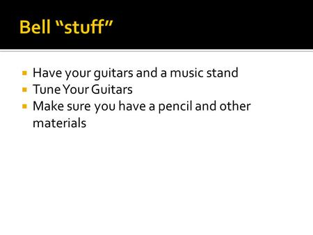  Have your guitars and a music stand  Tune Your Guitars  Make sure you have a pencil and other materials.