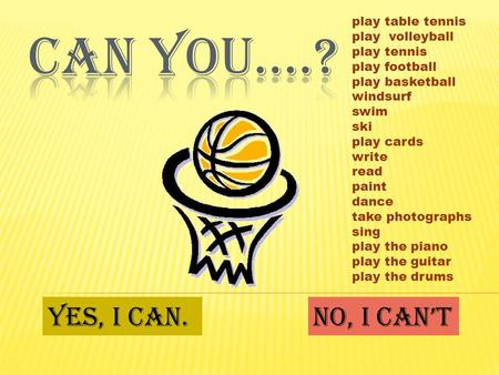 Play table tennis play volleyball play tennis play football play basketball windsurf swim ski play cards write read paint dance take photographs sing play.