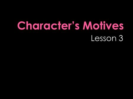  A character's motives are the reasons why the character acts as he or she does.  Sometimes an author tells you what a character's motives are.  Other.