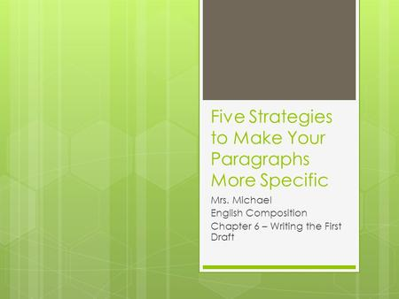 Five Strategies to Make Your Paragraphs More Specific Mrs. Michael English Composition Chapter 6 – Writing the First Draft.
