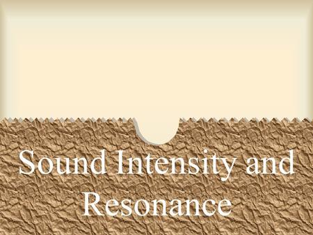 Sound Intensity and Resonance. Intensity – the rate at which energy flows through a unit of area perpendicular to the direction of wave motion. Intensity.