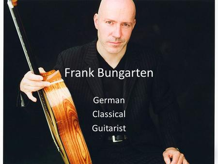 Frank Bungarten German Classical Guitarist. Birth Cologne, Germany in 1958.