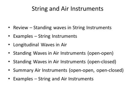 String and Air Instruments Review – Standing waves in String Instruments Examples – String Instruments Longitudinal Waves in Air Standing Waves in Air.