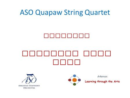 ASO Quapaw String Quartet presents American Road Trip Arkansas Learning through the Arts.